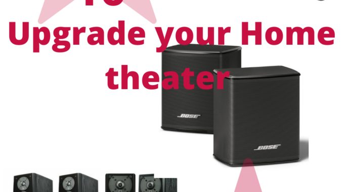 Upgrade Your Home theater sound system