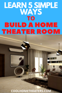 5 Simple Ways To Build A Home Theater Room